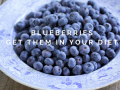 blueberriesget them in your diet